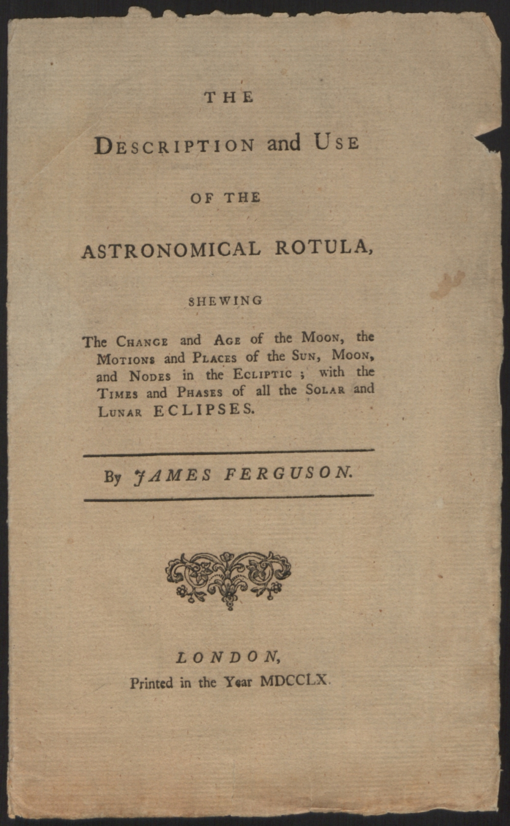 preview image for Pamphlet. The Description and Use of the Astronomical Rotula, shewing the change and age of the Moon, the motions and places of the sun, moon and nodes in ecliptic; with the times and phases of all the Solar and Lunar eclipses. By James Ferguson. London, 1760